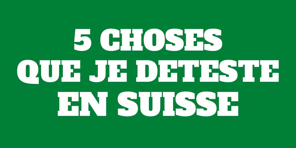 5 Choses que je déteste en Suisse