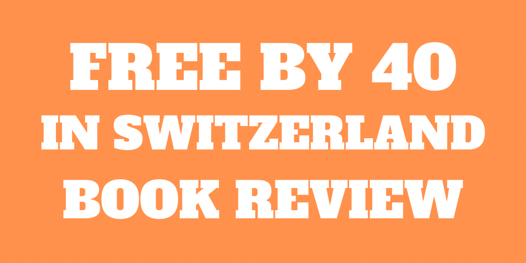Free by 40 in Switzerland - Book Review
