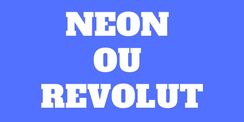 Neon ou Revolut: Lequel est le meilleur pour vous?
