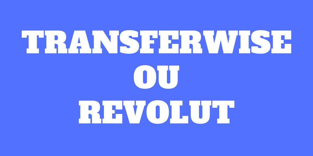 Transferwise ou Revolut: Quel est le meilleur en 2021?