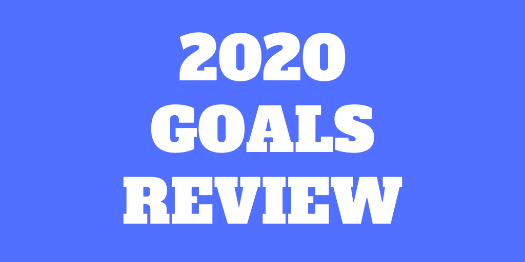 2020 Goals Review - How did we do?