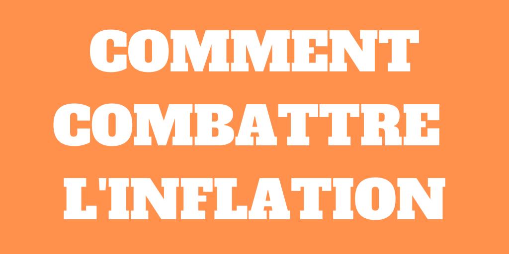 Qu'est-ce que l'inflation? Comment la combattre?