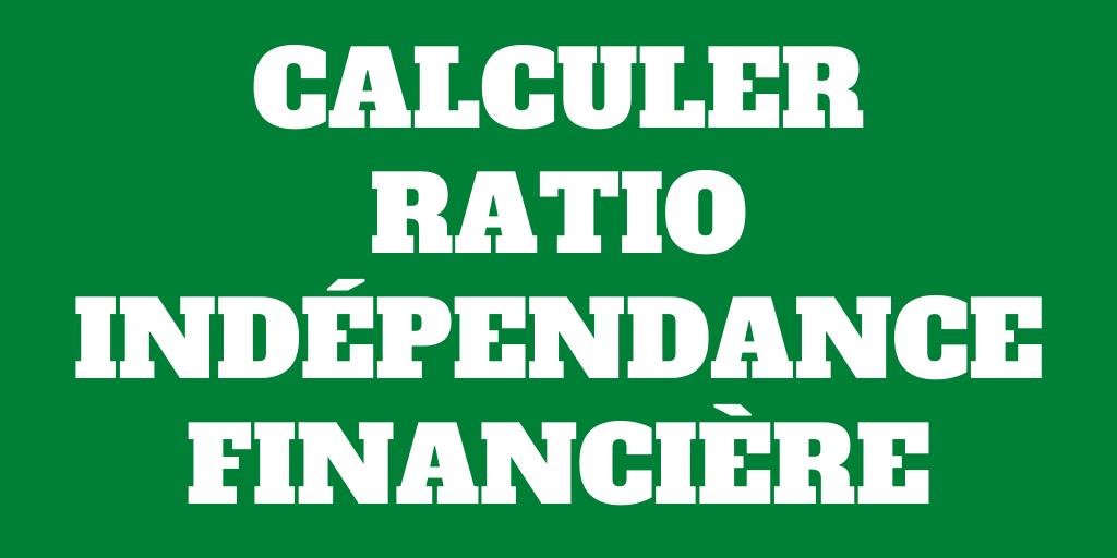 Comment calculer votre Ratio d'Indépendance Financière
