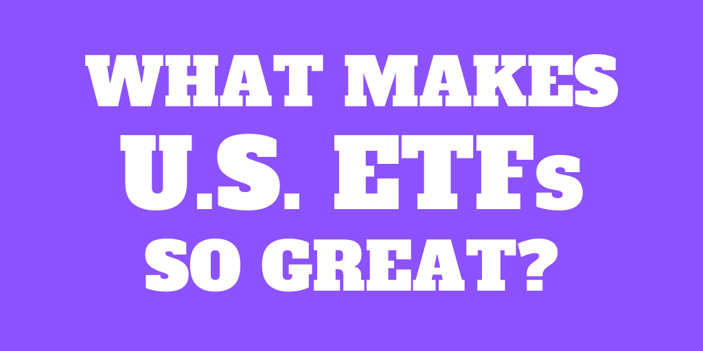 What makes U.S. ETFs so great?
