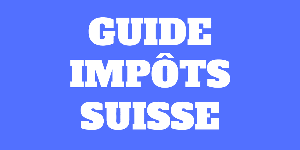 Guide des impôts en Suisse - Payez moins d'impôts!