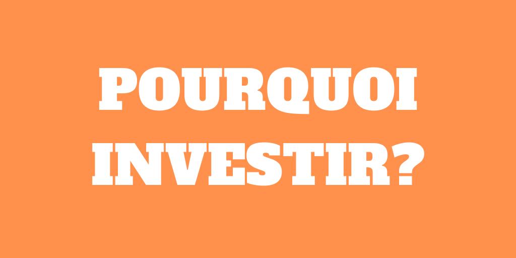 Les bases de l'investissement – Pourquoi investir?