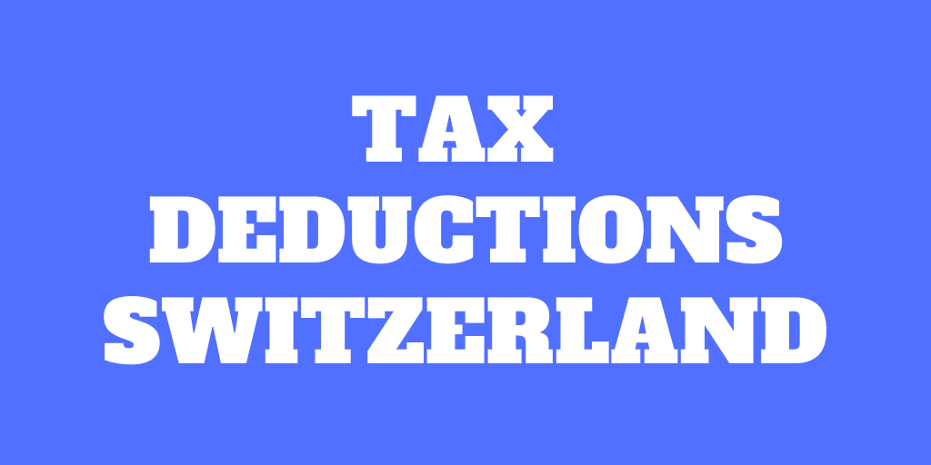 Tax Deductions in Switzerland for 2021