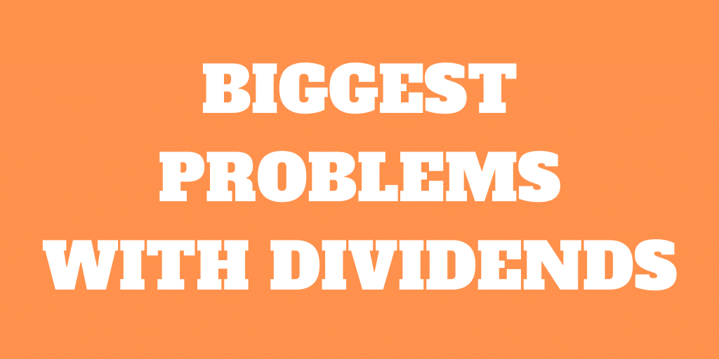 The 6 Biggest Problems with Dividend Investing