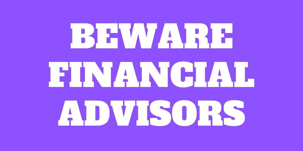Financial advisors – Do not get ripped off