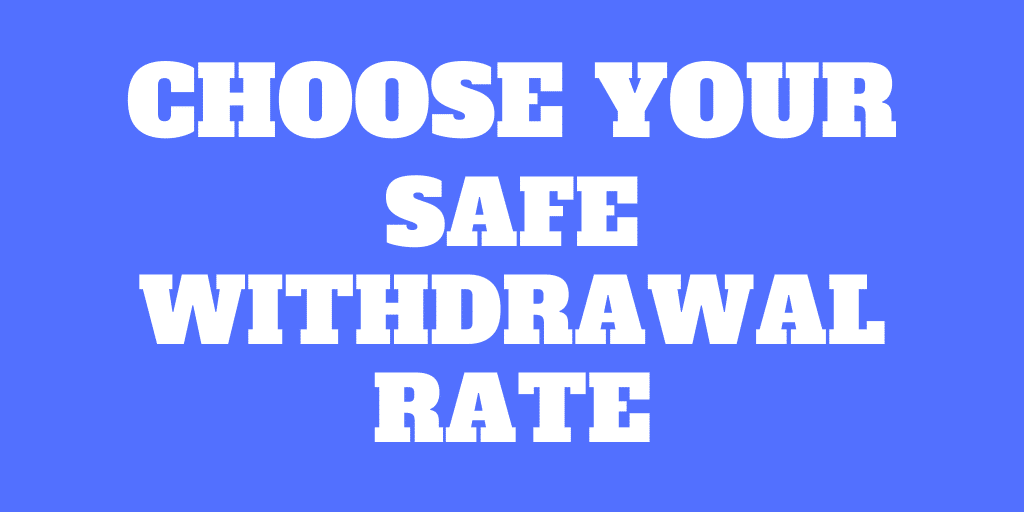 How to choose a Safe Withdrawal Rate