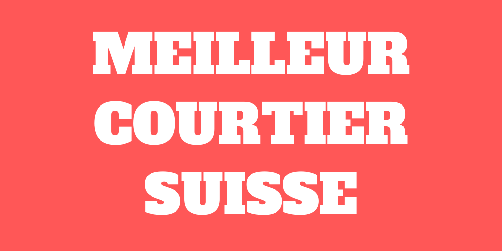 Quel est le meilleur courtier Suisse en 2021?