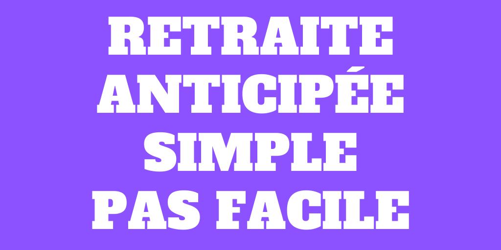Retraite Anticipée Simple mais pas facile