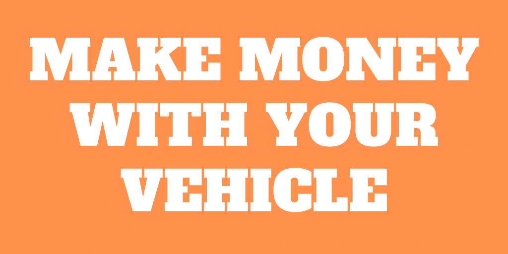 4 Ways to make money with your vehicle