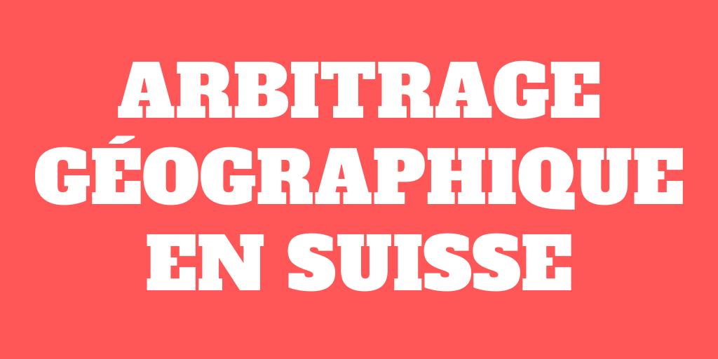 Arbitrage géographique en Suisse – Optimiser son argent