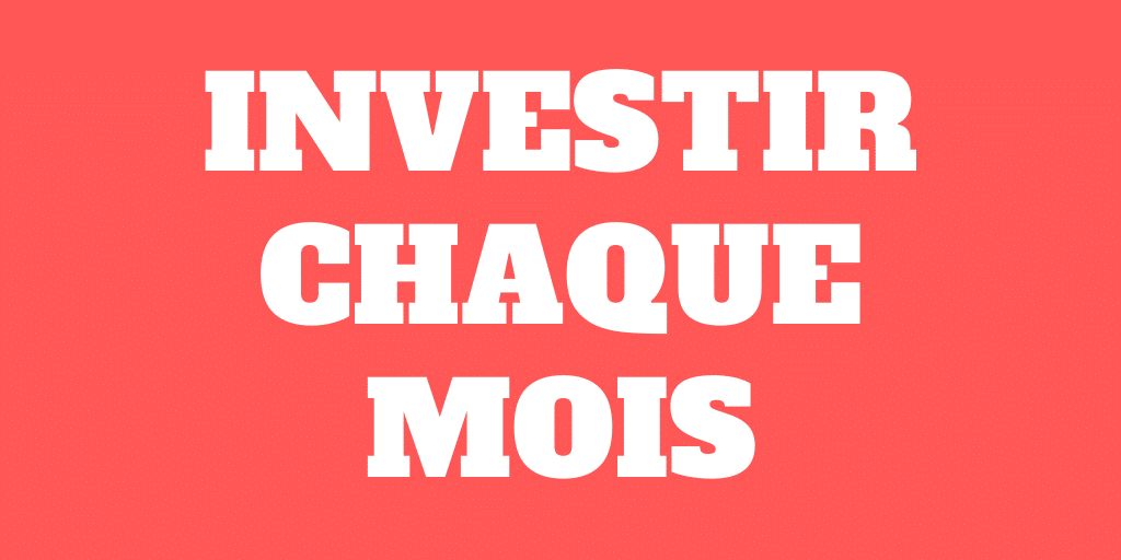 Investir chaque mois – Pas chaque semestre