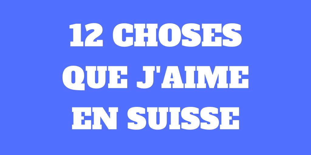 12 choses que j'aime en Suisse – Un pays magnifique