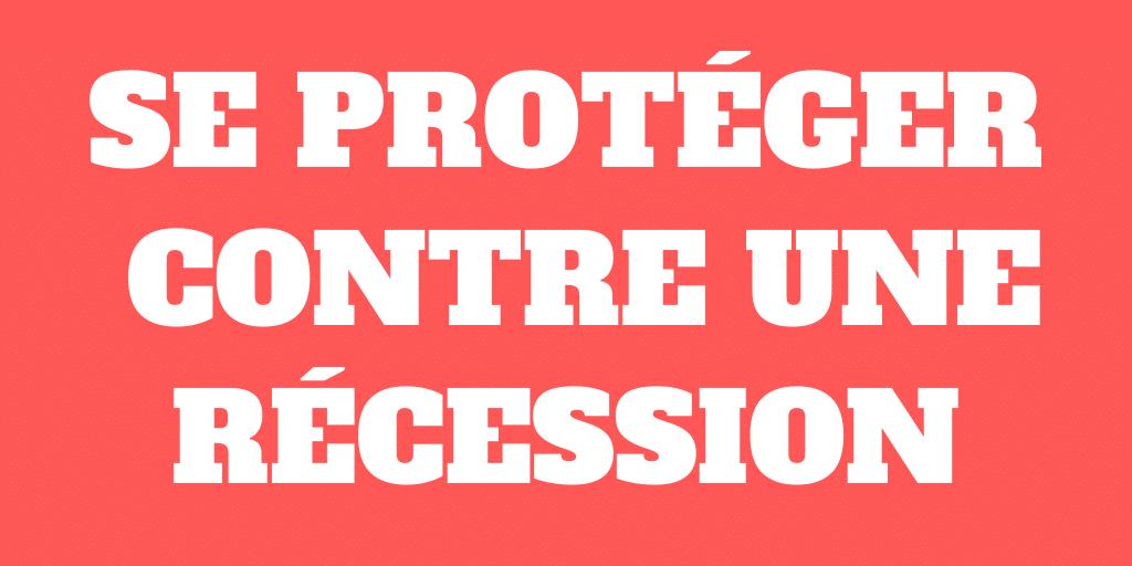 Protégez-vous contre une récession – Soyez prêt à affronter le pire !